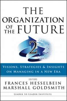 The Organization of the Future 2. Visions, Strategies, and Insights on Managing in a New Era - Marshall Goldsmith