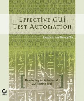 Effective GUI Testing Automation. Developing an Automated GUI Testing Tool - Kanglin  Li