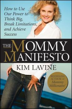 The Mommy Manifesto. How to Use Our Power to Think Big, Break Limitations and Achieve Success - Kim  Lavine