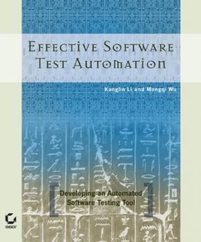 Effective Software Test Automation. Developing an Automated Software Testing Tool - Kanglin  Li