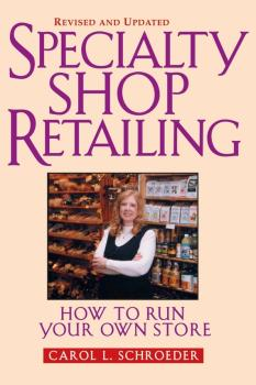 Specialty Shop Retailing. How to Run Your Own Store (Revision) - Carol Schroeder L.
