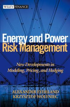 Energy and Power Risk Management. New Developments in Modeling, Pricing, and Hedging - Alexander  Eydeland