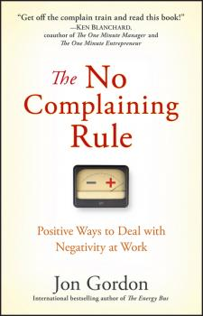 The No Complaining Rule. Positive Ways to Deal with Negativity at Work - Jon  Gordon