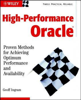 High-Performance Oracle. Proven Methods for Achieving Optimum Performance and Availability - Geoff  Ingram