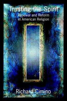 Trusting the Spirit. Renewal and Reform in American Religion - Richard  Cimino