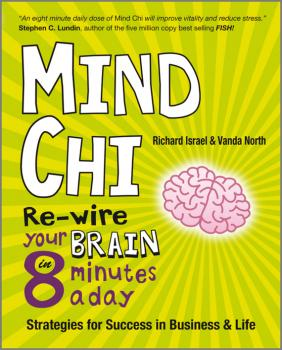 Mind Chi. Re-wire Your Brain in 8 Minutes a Day -- Strategies for Success in Business and Life - Vanda  North