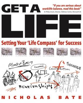 Get a Life. Setting your 'Life Compass' for Success - Nicholas  Bate