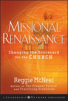 Missional Renaissance. Changing the Scorecard for the Church - Reggie  McNeal