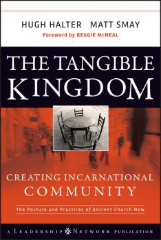 The Tangible Kingdom. Creating Incarnational Community - Hugh  Halter