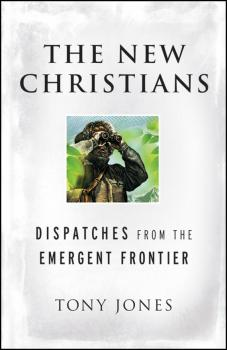The New Christians. Dispatches from the Emergent Frontier - Tony  Jones