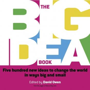 The Big Idea Book. Five hundred new ideas to change the world in ways big and small - David  Owen