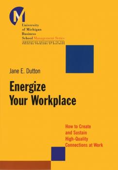 Energize Your Workplace. How to Create and Sustain High-Quality Connections at Work - Jane Dutton E.
