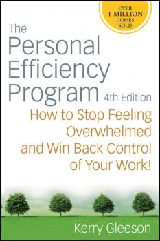 The Personal Efficiency Program. How to Stop Feeling Overwhelmed and Win Back Control of Your Work - Kerry  Gleeson