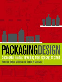 Packaging Design. Successful Product Branding from Concept to Shelf - Marianne Klimchuk R.