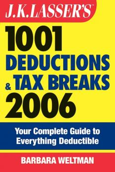 J.K. Lasser's 1001 Deductions and Tax Breaks 2006. The Complete Guide to Everything Deductible - Barbara  Weltman