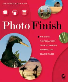Photo Finish. The Digital Photographer's Guide to Printing, Showing, and Selling Images - Tim  Grey