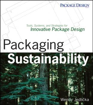 Packaging Sustainability. Tools, Systems and Strategies for Innovative Package Design - Wendy  Jedlicka