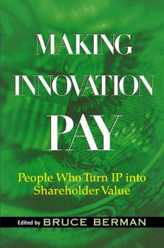 Making Innovation Pay. People Who Turn IP Into Shareholder Value - Bruce  Berman