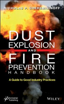 Dust Explosion and Fire Prevention Handbook. A Guide to Good Industry Practices - Nicholas Cheremisinoff P.