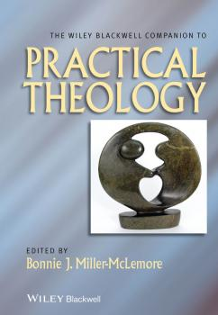 The Wiley Blackwell Companion to Practical Theology - Bonnie Miller-McLemore J.