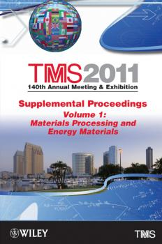 TMS 2011 140th Annual Meeting and Exhibition, Materials Processing and Energy Materials - The Minerals, Metals & Materials Society (TMS)