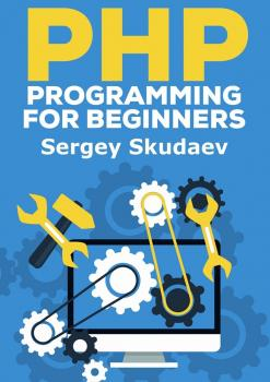 PHP Programming for Beginners. Key Programming Concepts. How to use PHP with MySQL and Oracle databases (MySqli, PDO) - Sergey D Skudaev