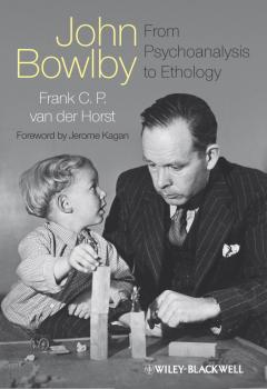 John Bowlby - From Psychoanalysis to Ethology. Unravelling the Roots of Attachment Theory - vanderHorst Frank C.P.
