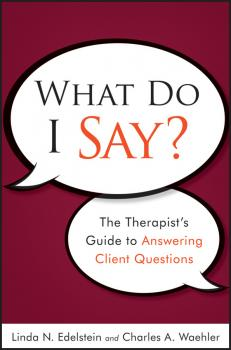 What Do I Say?. The Therapist's Guide to Answering Client Questions - Waehler Charles A.