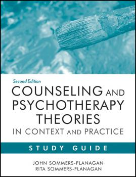 Counseling and Psychotherapy Theories in Context and Practice Study Guide - Sommers-Flanagan John