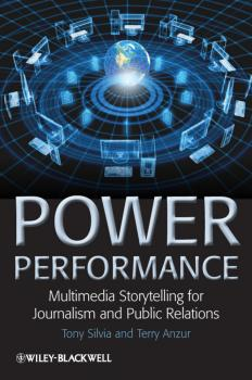 Power Performance. Multimedia Storytelling for Journalism and Public Relations - Silvia Tony