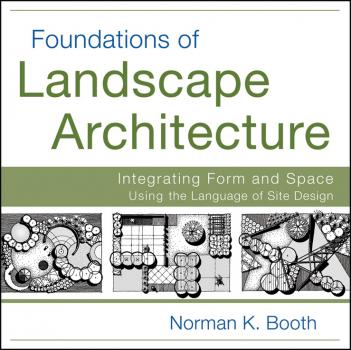 Foundations of Landscape Architecture. Integrating Form and Space Using the Language of Site Design - Norman  Booth