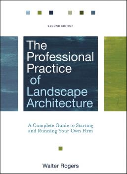 The Professional Practice of Landscape Architecture. A Complete Guide to Starting and Running Your Own Firm - Walter  Rogers