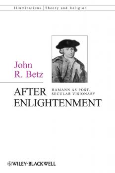 After Enlightenment. The Post-Secular Vision of J. G. Hamann - John Betz R.