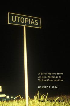 Utopias. A Brief History from Ancient Writings to Virtual Communities - Howard Segal P.