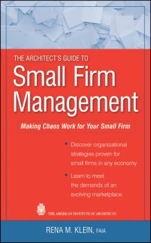 The Architect's Guide to Small Firm Management. Making Chaos Work for Your Small Firm - Rena Klein M.