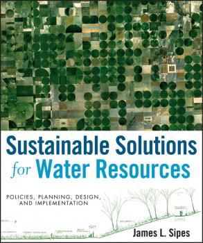 Sustainable Solutions for Water Resources. Policies, Planning, Design, and Implementation - James Sipes L.