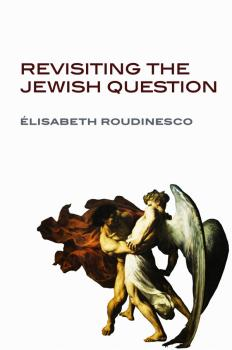 Revisiting the Jewish Question - Elisabeth  Roudinesco