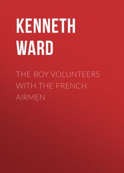 The Boy Volunteers with the French Airmen - Kenneth Ward
