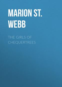 The Girls of Chequertrees - Marion St. John Webb