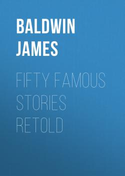 Fifty Famous Stories Retold - Baldwin James