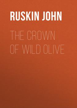 The Crown of Wild Olive - Ruskin John
