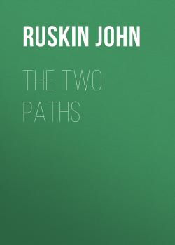 The Two Paths - Ruskin John