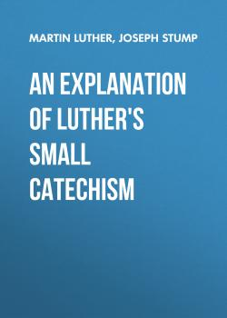 An Explanation of Luther's Small Catechism - Martin Luther