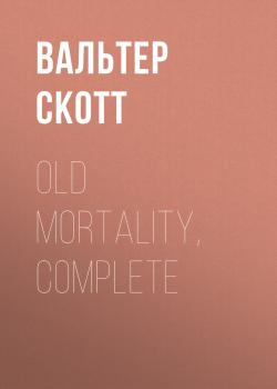Old Mortality, Complete - Вальтер Скотт