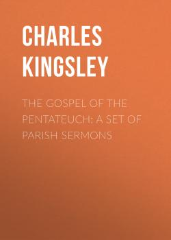 The Gospel of the Pentateuch: A Set of Parish Sermons - Charles Kingsley
