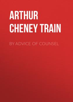 By Advice of Counsel - Arthur Cheney Train