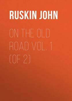 On the Old Road  Vol. 1  (of 2) - Ruskin John