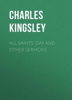 All Saints' Day and Other Sermons - Charles Kingsley