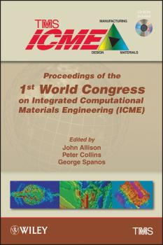 Proceedings of the 1st World Congress on Integrated Computational Materials Engineering (ICME) - George  Spanos