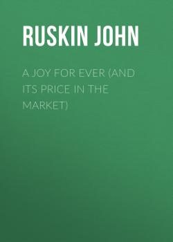 A Joy For Ever (and Its Price in the Market) - Ruskin John
